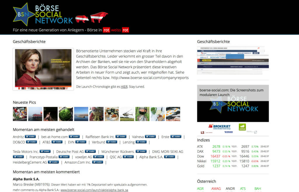 http://www.boerse-social.com am 10.1.2014: Börsenotierte Unternehmen stecken viel Kraft in ihre Geschäftsberichte. Leider verkommt ein grosser Teil davon in den Archiven der Banken, weil sie nie von den Shareholdern abgeholt werden. Das Börse Social Network präsentiert diese kreativen Arbeiten in neuer Form und zeigt auch, wer mitgeholfen hat. Siehe Seitenteil rechts bzw. http://www.boerse-social.com/companyreports (10.01.2014)