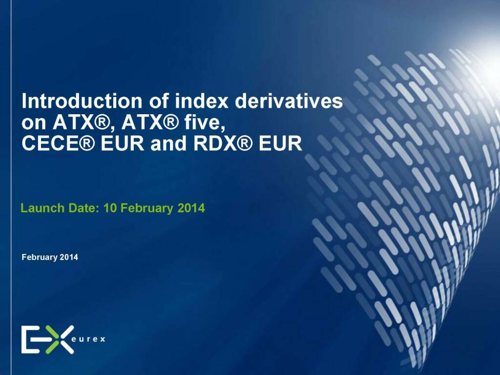 Introduction of index derivatives on ATX®, ATX® five, CECE® EUR and RDX® EUR, © eurexchange.com (11.02.2014)