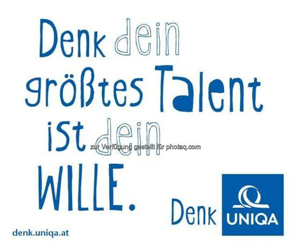 Uniqa: Denk Dein grösstes Talent ist Dein Wille. Stimmen Sie zu?  Source: http://facebook.com/uniqa.at (08.06.2014)