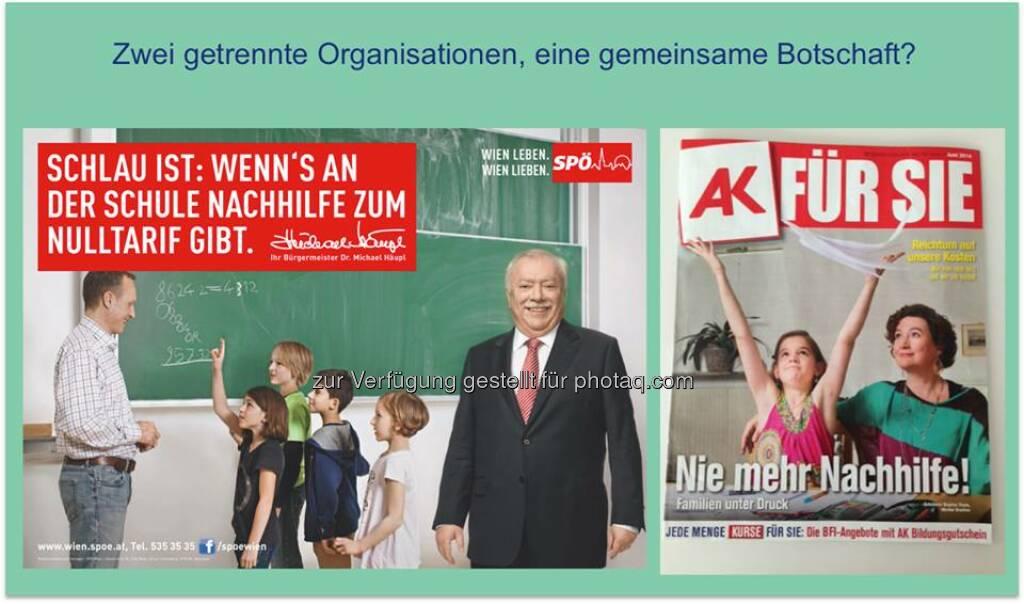 SPÖ AK : Zwei getrennte Organisationen, eine gemeinsame Botschaft?  Source: http://twitter.com/AgendaAustria (12.06.2014)