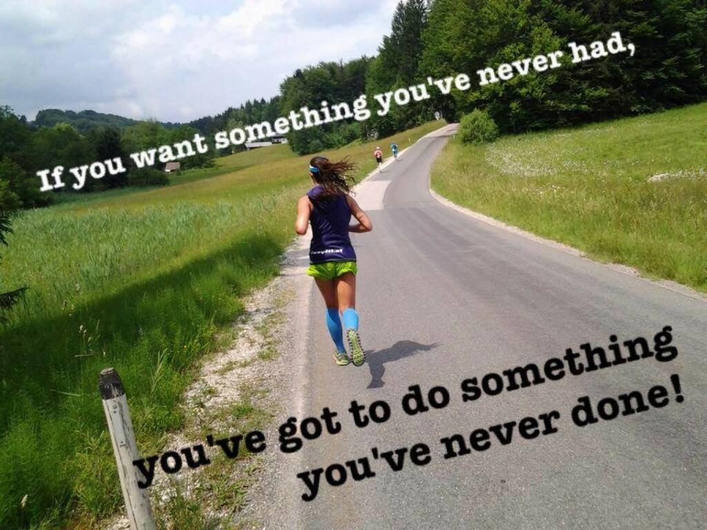 Ziele, Erfolg: If you want something you`ve never had, you`ve got to do something you`ve never done - Bild: Monika Kalbacher https://www.facebook.com/kalbacher.monika (22.06.2014)