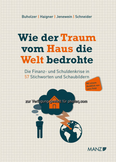 MANZ'sche Verlags- und Universitätsbuchhandlung GmbH: Buchneuerscheinung: Wie der Traum vom Haus die Welt bedrohte: Die Finanz- und Schuldenkrise in 57 Stichworten und Schaubildern (07.07.2014)