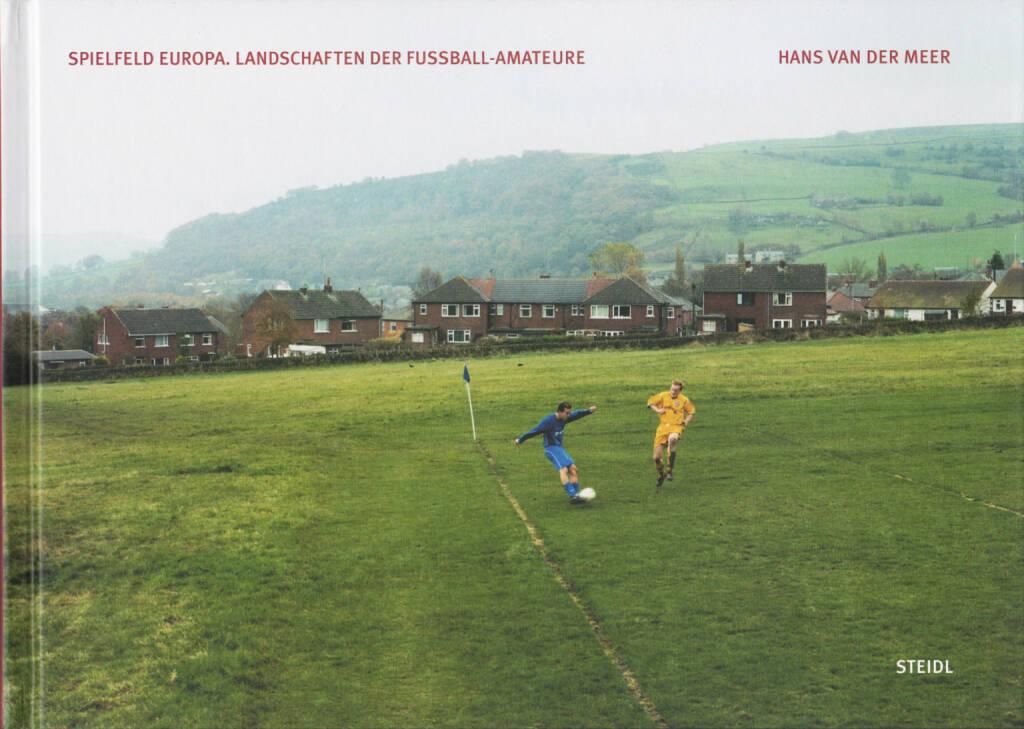 Hans van der Meer - Spielfeld Europa: Landschaften der Fußball-Amateure, Steidl, 2014, Cover - http://josefchladek.com/book/hans_van_der_meer_-_european_fields_the_landscape_of_lower_league_football_spielfeld_europa_landschaften_der_fussball-amateure, © (c) josefchladek.com (25.09.2014)