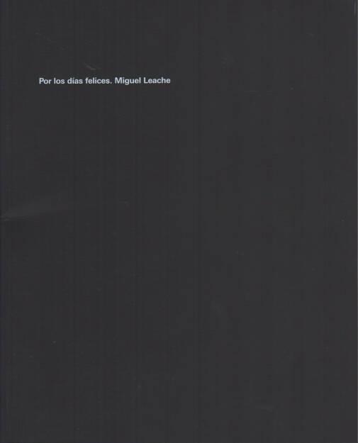 Miguel Leache - Por los días felices, Centro de Arte Contemporáneo Huarte 2013, Cover - http://josefchladek.com/book/miguel_leache_-_por_los_dias_felices, © (c) josefchladek.com (30.09.2014)