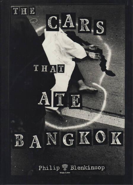 Philip Blenkinsop - The cars that ate Bangkok, 1996, 90-150 Euro, http://josefchladek.com/book/philip_blenkinsop_-_the_cars_that_ate_bangkok (12.10.2014)