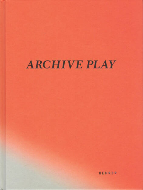 Hertta Kiiski & Niina Vatanen - Archive Play - Kehrer 2014, Cover - http://josefchladek.com/book/hertta_kiiski_niina_vatanen_-_archive_play, © (c) josefchladek.com (27.10.2014)