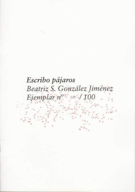 Beatriz S. González Jiménez - Escribo pájaros, Self published 2014, Cover - http://josefchladek.com/book/beatriz_s_gonzalez_jimenez_-_escribo_pajaros, © (c) josefchladek.com (11.11.2014)