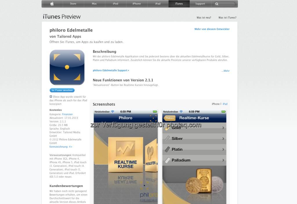 Die Philoro-App; mit tonnenweise Infos sowie Realtimekursen zu Gold; Silber & Co - https://itunes.apple.com/at/app/philoro-edelmetalle/id546382866?mt=8 (05.02.2013)
