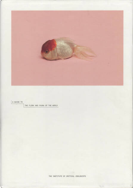 Robert Zhao Renhui - A Guide to the Flora and Fauna of the World, Institut of Critical Zoologists, Cover - http://josefchladek.com/book/robert_zhao_renhui_-_a_guide_to_the_flora_and_fauna_of_the_world, © (c) josefchladek.com (14.11.2014)