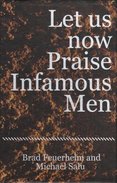 Brad Feuerhelm - Let us now Praise Infamous Men, Paralaxe Editions 2014, Cover - http://josefchladek.com/book/brad_feuerhelm_-_let_us_now_praise_infamous_men, © (c) josefchladek.com (18.11.2014)