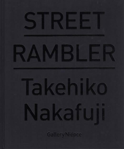 Takehiko Nakafuji - Street Rambler, Gallery Niepce 2014/15 - Cover http://josefchladek.com/book/takehiko_nakafuji_-_street_rambler, © (c) josefchladek.com (29.11.2014)