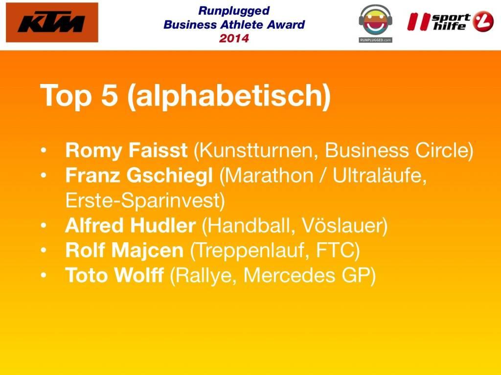 Top 5 (alphabetisch): Romy Faisst (Kunstturnen, Business Circle), Franz Gschiegl (Marathon / Ultraläufe, Erste-Sparinvest), Alfred Hudler (Handball, Vöslauer), Rolf Majcen (Treppenlauf, FTC), Toto Wolff (Rallye, Mercedes GP) (02.12.2014)