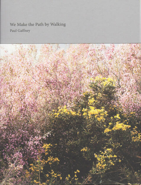 Paul Gaffney - We Make the Path by Walking (2013), 200-250 Euro, http://josefchladek.com/book/paul_gaffney_-_we_make_the_path_by_walking (08.12.2014)
