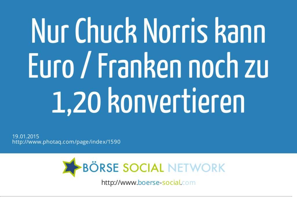 Nur Chuck Norris kann Euro / Franken noch zu 1,20 konvertieren  (19.01.2015)