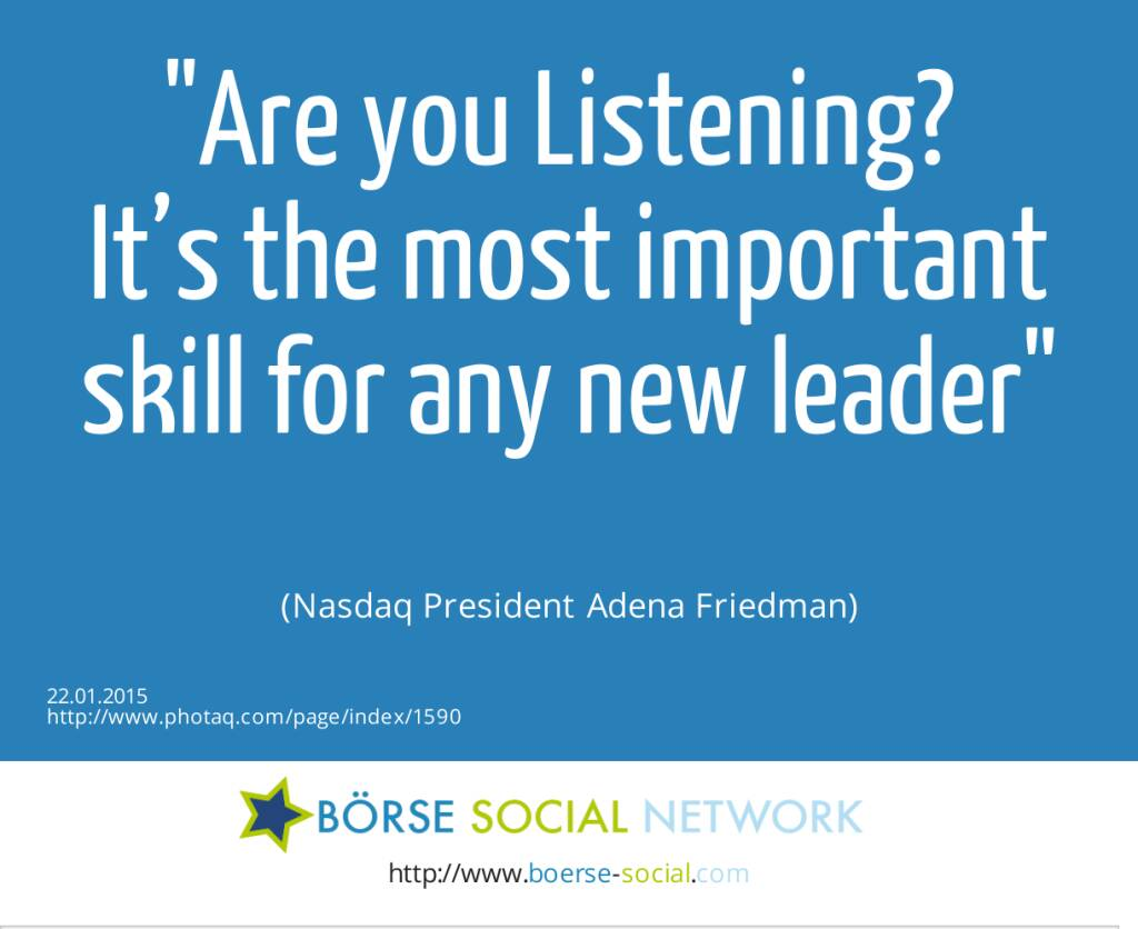 Are you Listening? It's the most important skill for any new leader (Nasdaq President Adena Friedman) (22.01.2015)