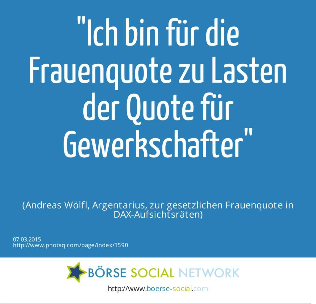Ich bin für die Frauenquote zu Lasten der Quote für Gewerkschafter (Andreas Wölfl, Argentarius, zur gesetzlichen Frauenquote in DAX-Aufsichtsräten) (07.03.2015)