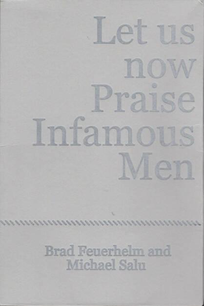 Brad Feuerhelm - Let us now Praise Infamous Men, Paralaxe Editions 2014, Cover - http://josefchladek.com/book/brad_feuerhelm_-_let_us_now_praise_infamous_men_1, © (c) josefchladek.com (19.03.2015)