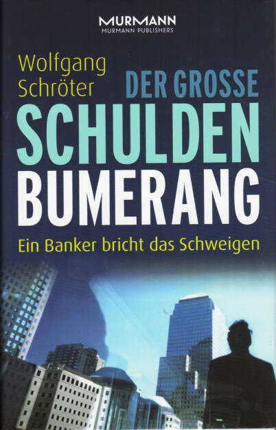 Wolfgang Schröter - Der große Schulden-Bumerang. Ein Banker bricht das Schweigen - http://boerse-social.com/financebooks/show/wolfgang_schroter_-_der_grosse_schulden-bumerang_ein_banker_bricht_das_schweigen (20.03.2015)