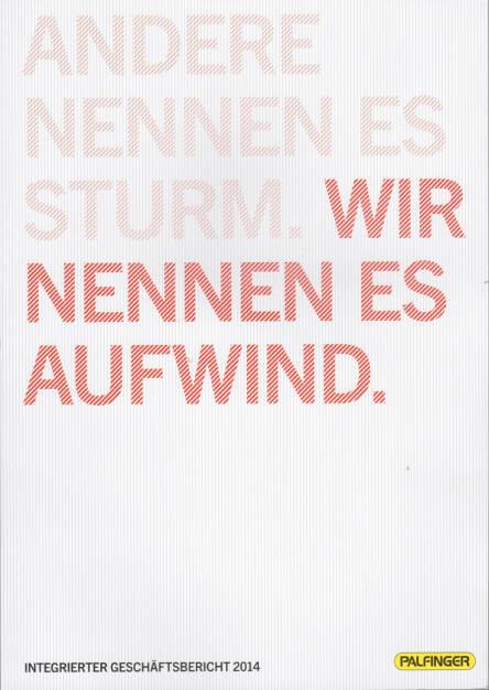 Palfinger Geschäftsbericht 2014, Andere nennen es Sturm, wir nennen es Aufwind. - http://boerse-social.com/financebooks/show/palfinger_geschaftsbericht_2014 (20.03.2015)