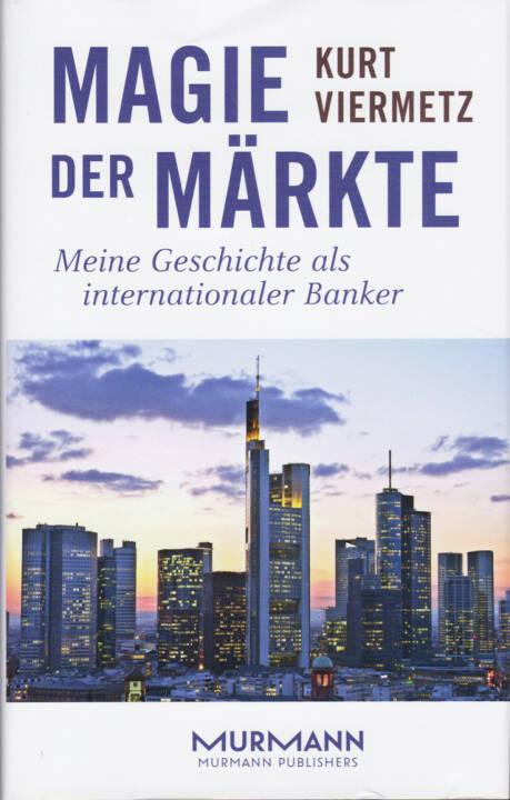 Kurt F. Viermetz - Magie der Märkte. Meine Geschichte als internationaler Banker - http://boerse-social.com/financebooks/show/kurt_f_viermetz_-_magie_der_markte_meine_geschichte_als_internationaler_banker