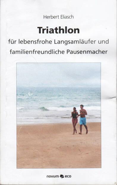 Herbert Eliasch - Triathlon: Für lebensfrohe Langsamläufer und familienfreundliche Pausenmacher - http://runplugged.com/runbooks/show/herbert_eliasch_-_triathlon_fur_lebensfrohe_langsamlaufer_und_familienfreundliche_pausenmacher_1 (20.03.2015)