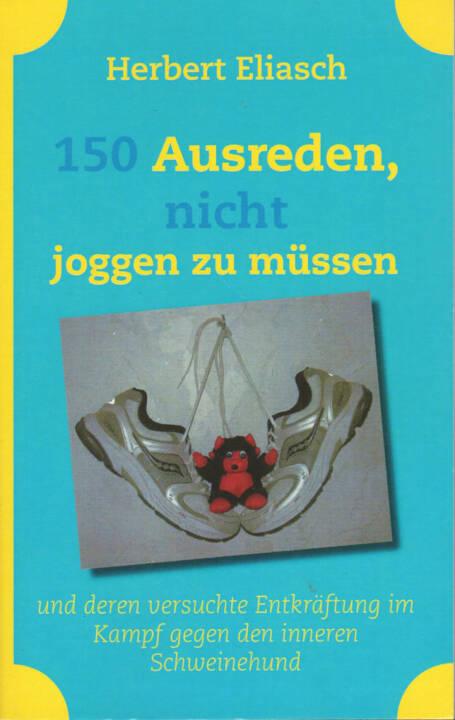 Herbert Eliasch - 150 Ausreden, nicht joggen zu müssen: und deren versuchte Entkräftung im Kampf gegen den inneren Schweinehund - http://runplugged.com/runbooks/show/herbert_eliasch_-_150_ausreden_nicht_joggen_zu_mussen_und_deren_versuchte_entkraftung_im_kampf_gegen_den_inneren_schweinehund
