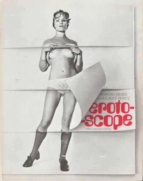 Jean-Claude Peretz & Raymond Abigeo - Erotoscope, Marie Concorde Editeur 1970, Cover - http://josefchladek.com/book/jean-claude_peretz_raymond_abigeo_-_erotoscope, © (c) josefchladek.com (22.03.2015)
