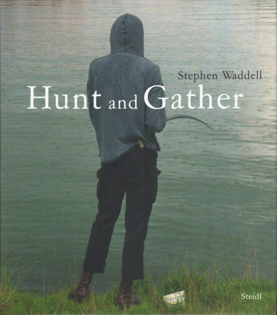 Stephen Waddell - Hunt and Gather, Steidl 2011, Cover - http://josefchladek.com/book/stephen_waddell_-_hunt_and_gather, © (c) josefchladek.com (28.03.2015)