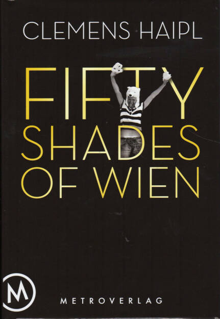 Clemens Haipl - Fifty Shades of Wien - http://boerse-social.com/financebooks/show/clemens_haipl_-_fifty_shades_of_wien (04.04.2015)