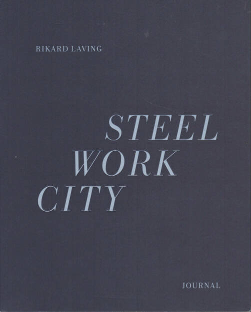 Rikard Laving - Steel / Work / City, Journal 2012, Cover - http://josefchladek.com/book/rikard_laving_-_steel_work_city, © (c) josefchladek.com (07.04.2015)