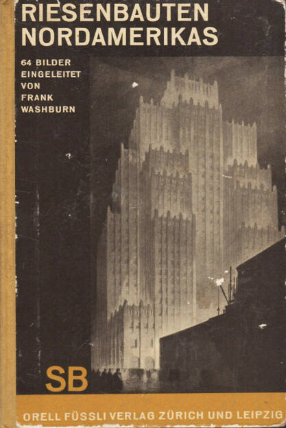 Frank Washburn - Riesenbauten Nordamerikas, Orell Füssli Verlag 1930, Cover - http://josefchladek.com/book/frank_washburn_-_riesenbauten_nordamerikas, © (c) josefchladek.com (13.04.2015)