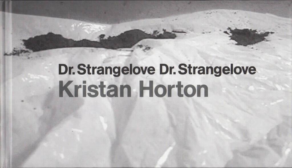 Kristan Horton - Dr. Strangelove Dr. Strangelove, Art Gallery of York University 2007, Cover - http://josefchladek.com/book/kristan_horton_-_dr_strangelove_dr_strangelove, © (c) josefchladek.com (20.04.2015)
