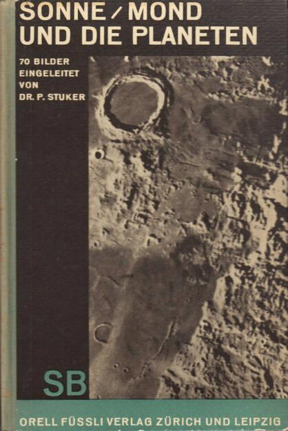 Peter Stuker - Sonne, Mond und die Planeten, Orell Füssli Verlag 1930, Cover - http://josefchladek.com/book/peter_stuker_-_sonne_mond_und_die_planeten_70_bilder_eingeleitet_und_erlautert_von_p_stuker , © (c) josefchladek.com (23.04.2015)