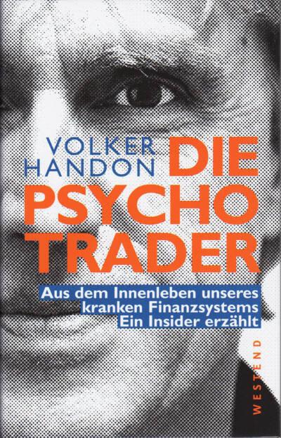 Volker Handon - Die Psycho-Trader - http://boerse-social.com/financebooks/show/volker_handon_-_die_psycho-trader_aus_dem_innenleben_unseres_kranken_finanzsystems_ein_insider_erzahlt (15.05.2015)