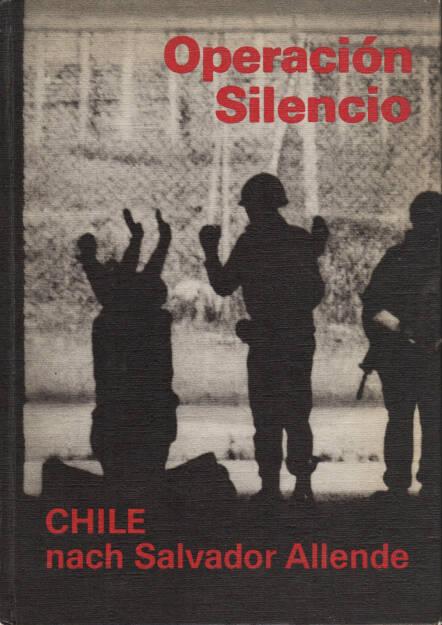 Gerhard Scheumann / Walter Heynowski / Peter Hellmich - Operation Silencio. Chile nach Salvatore Allende, Verlag der Nation 1974, Cover - http://josefchladek.com/book/gerhard_scheumann_walter_heynowski_peter_hellmich_-_operation_silencio_chile_nach_salvatore_allende, © (c) josefchladek.com (28.05.2015)