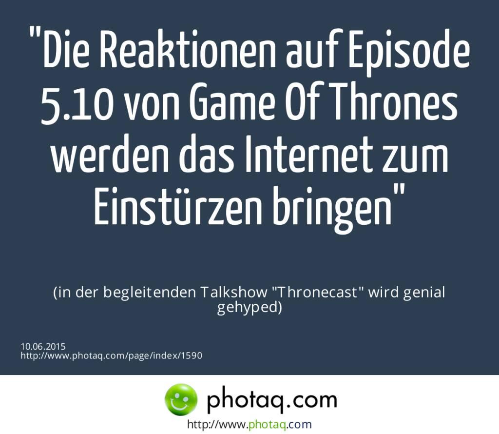 Die Reaktionen auf Episode 5.10 von Game Of Thrones werden das Internet zum Einstürzen bringen<br><br> (in der begleitenden Talkshow Thronecast wird genial gehyped) (10.06.2015)