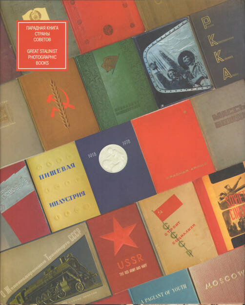 Mikhail Karasik - Great Stalinist Photobooks / Paradnajakniga Strany Sovetov, Kontakt-Kultura 2007, Cover - http://josefchladek.com/book/mikhail_karasik_-_great_stalinist_photobooks_paradnajakniga_strany_sovetov, © (c) josefchladek.com (18.06.2015)