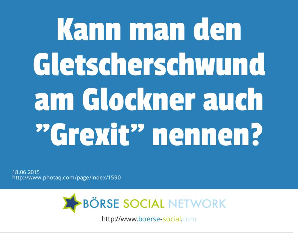 Kann man den Gletscherschwund am Glockner auch Grexit nennen?  (18.06.2015)