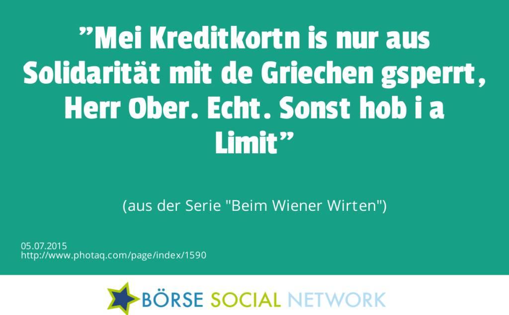 Mei Kreditkortn is nur aus Solidarität mit de Griechen gsperrt, Herr Ober. Echt. Sonst hob i a Limit<br><br> (aus der Serie Beim Wiener Wirten) (05.07.2015)
