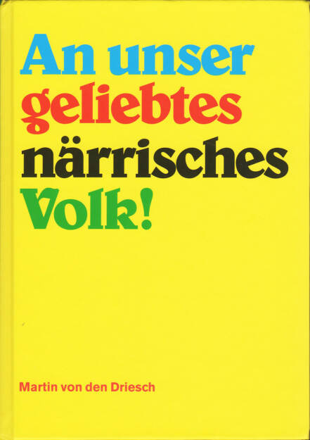 Martin von den Driesch - An unser geliebtes närrisches Volk!, Self published 2015, Cover - http://josefchladek.com/book/martin_von_den_driesch_-_an_unser_geliebtes_narrisches_volk, © (c) josefchladek.com (08.07.2015)