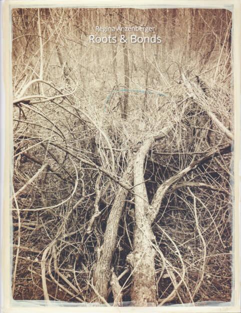 Regina Anzenberger - Roots & Bonds, AnzenbergerEdition 2015, Cover - http://josefchladek.com/book/regina_anzenberger_-_roots_bonds, © (c) josefchladek.com (13.07.2015)