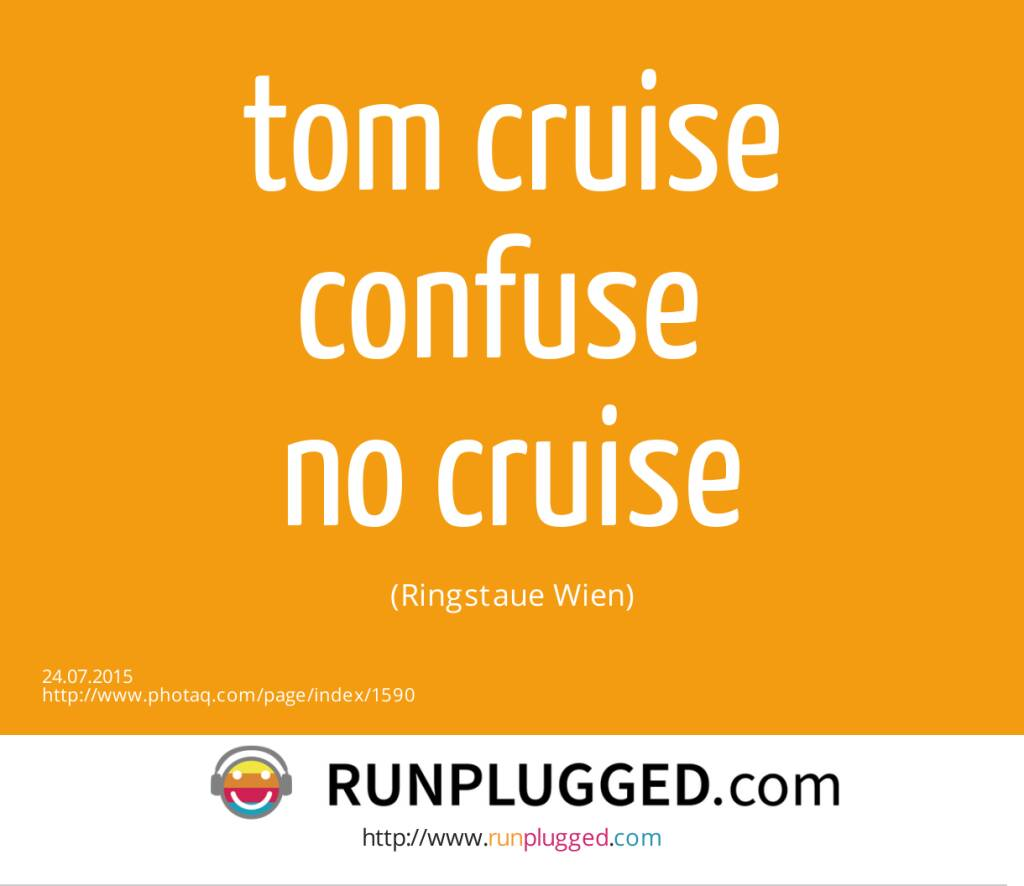 tom cruise confuse <br>no cruise <br>(Ringstaue Wien) (24.07.2015)