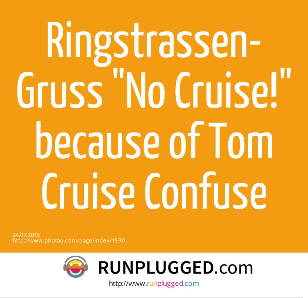 Ringstrassen-Gruss No Cruise! <br>because of Tom Cruise Confuse  (24.07.2015)