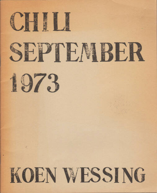 Koen Wessing - Chili September 1973 (1973), 500-800 Euro http://josefchladek.com/book/koen_wessing_-_chili_september_1973 (26.07.2015)