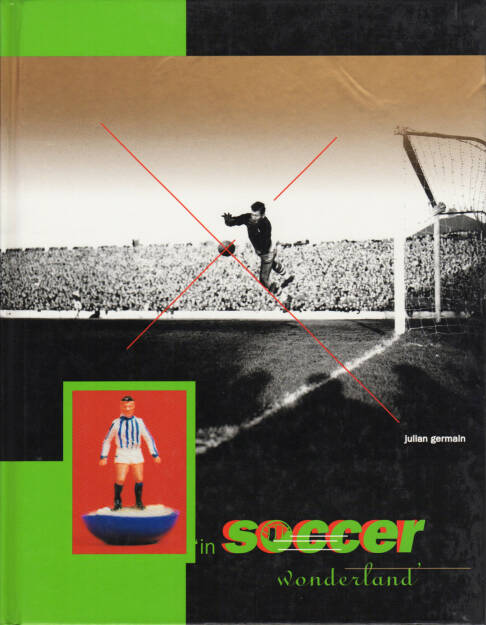 Julian Germain - In Soccer Wonderland, Booth Clibborn Editions 1994, Cover - http://josefchladek.com/book/julian_germain_-_in_soccer_wonderland, © (c) josefchladek.com (08.08.2015)
