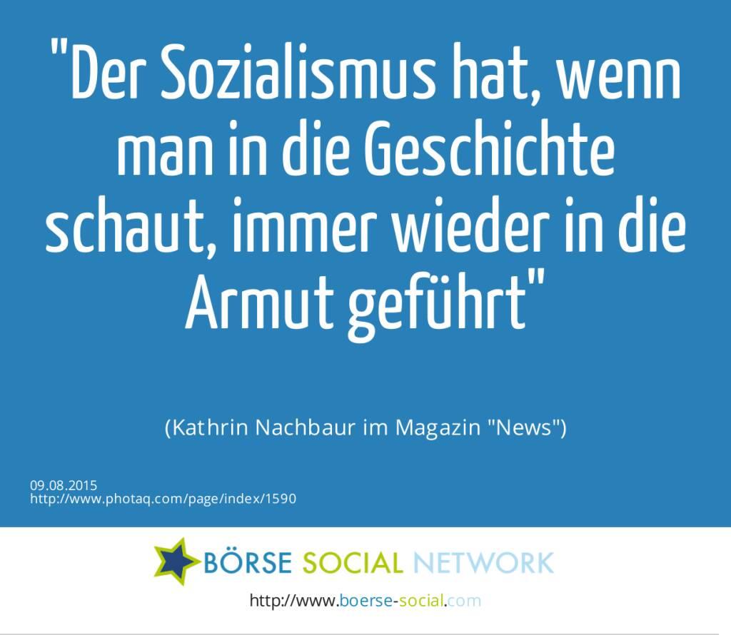 Der Sozialismus hat, wenn man in die Geschichte schaut, immer wieder in die Armut geführt<br><br> (Kathrin Nachbaur im Magazin News) (09.08.2015)
