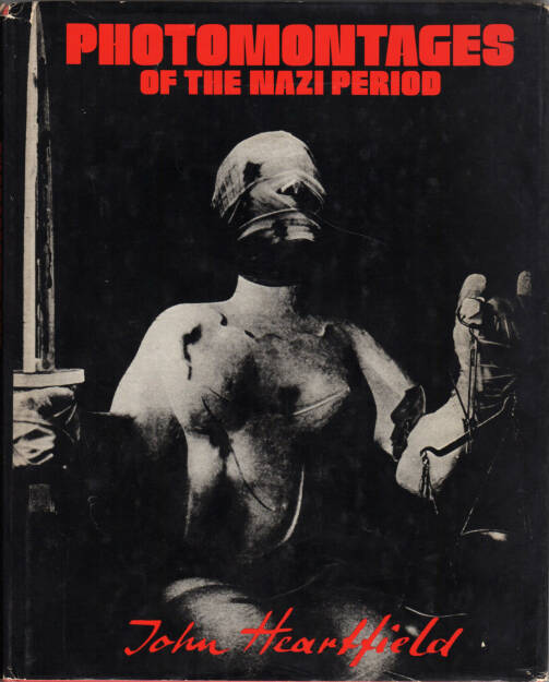 John Heartfield - Photomontages of the Nazi period, Universe Books 1977, Cover - http://josefchladek.com/book/john_heartfield_-_photomontages_of_the_nazi_period, © (c) josefchladek.com (24.08.2015)