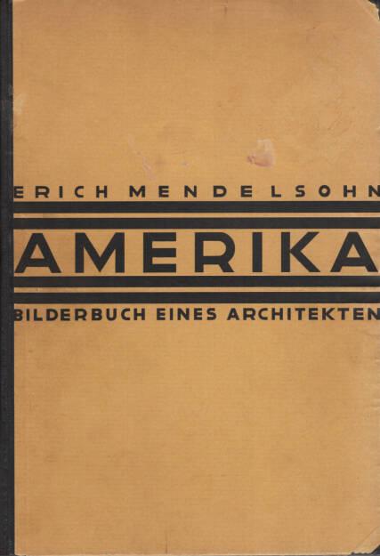 Erich Mendelsohn - Amerika: Bilderbuch eines Architekten, Rudolf Mosse Buchverlag 1926, Cover - http://josefchladek.com/book/erich_mendelsohn_-_amerika_bilderbuch_eines_architekten, © (c) josefchladek.com (30.08.2015)