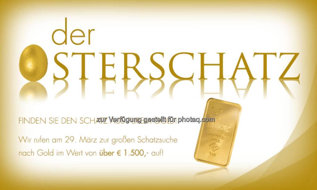 Osterschatz-Suche by Philoro, es geht um einen Schatz aus purem Gold -  https://www.philoro.at/index.php/gewinnspiel-der-osterschatz-2013.html (18.03.2013)