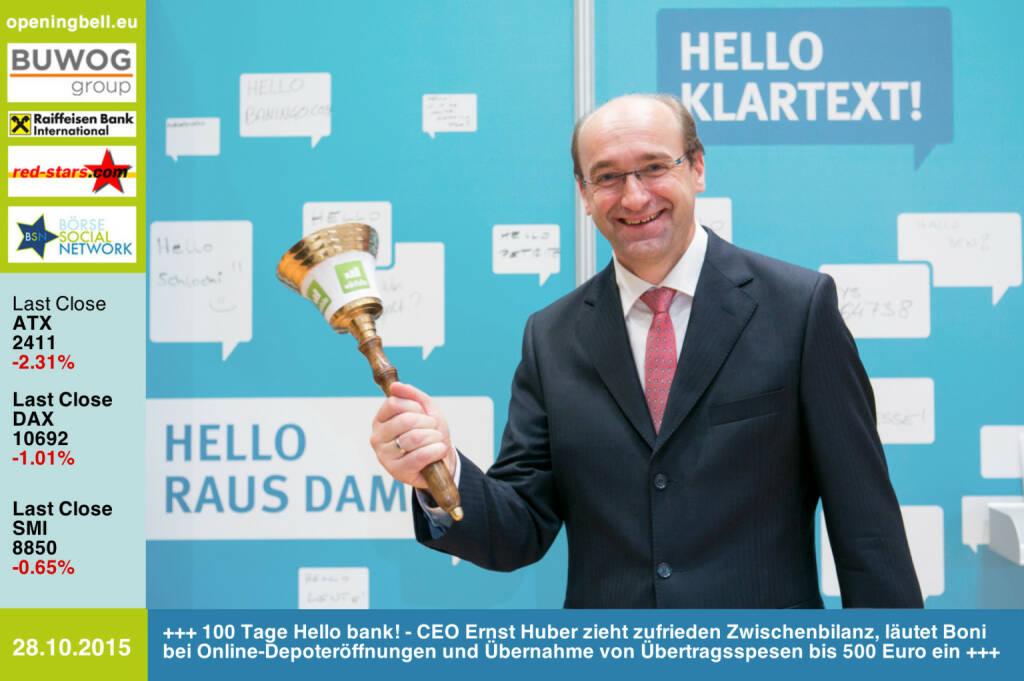 #openingbell am 28.10: 100 Tage Hello bank! - CEO Ernst Huber zieht zufrieden Zwischenbilanz, läutet Boni bei Online-Depoteröffnungen und Übernahme von Übertragsspesen bis 500 Euro ein http://www.openingbell.eu (28.10.2015)